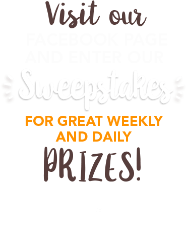 Visit our Facebook Page and enter our Sweepstakes for great weekly and daily prizes!